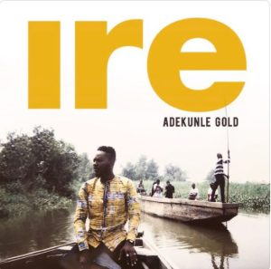 ire_ Adekunle Gold